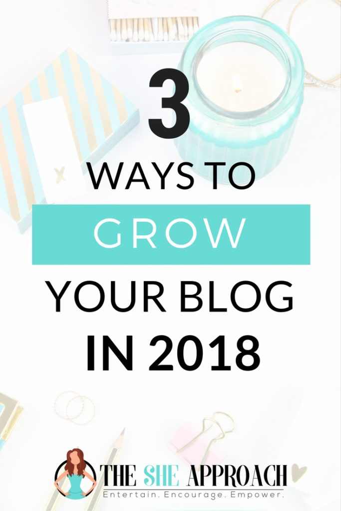 Wondering how to grow your blog in 2018? Get my top three strategies for increasing your blog's follower base, growing your income and boosting your traffic. Blog growth strategies from The She Approach. #blogging Blogging for beginners, blogging tips.