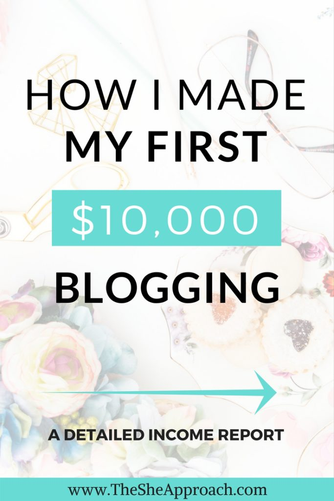 A detailed income report of how I made my first $10,000 blogging through affiliate marketing, selling my own digital products, sponsored posts and ads. Blogging tips for beginners. Monetize your blog and #makemoneyonline. #incomereport The She Approach